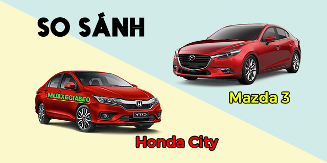So sánh Mazda 3 và Honda City 2019 ảnh 1